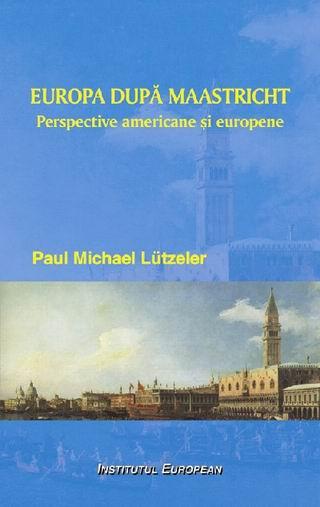 Europa dupa Maastricht. Perspective americane si europene