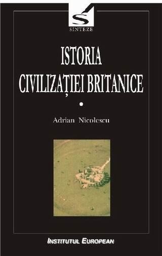 Istoria civilizatiei britanice (vol.I)