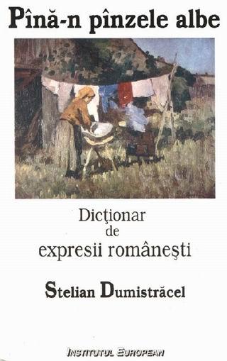 Dictionar de expresii romanesti. Pina-n pinzele albe.