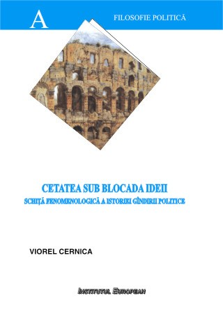 Cetatea sub blocada ideii - schita fenomenologica a istoriei gindirii politice