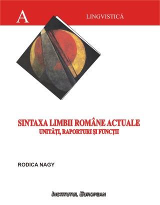 Sintaxa limbii romane actuale - unitati, raporturi si functii