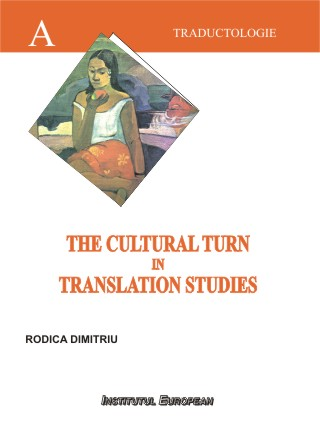 The Cultural Turn in Translation Studies (Orientari culturale in traductologie, editie in limba engleza)
